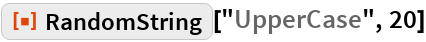 """ResourceFunction[""""RandomString""""][""""UpperCase"""", 20]"""