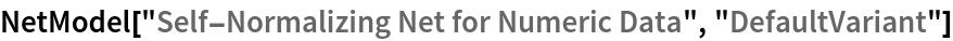 "NetModel[""Self-Normalizing Net for Numeric Data"", ""DefaultVariant""]"
