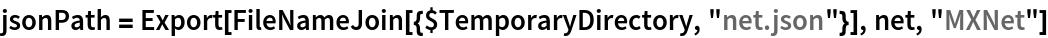 "jsonPath = Export[FileNameJoin[{$TemporaryDirectory, ""net.json""}], net, ""MXNet""]"