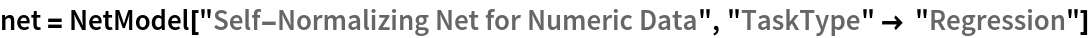 "net = NetModel[""Self-Normalizing Net for Numeric Data"", ""TaskType"" -> ""Regression""]"