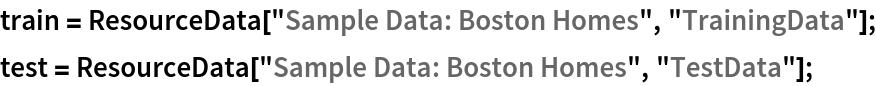 "train = ResourceData[""Sample Data: Boston Homes"", ""TrainingData""]; test = ResourceData[""Sample Data: Boston Homes"", ""TestData""];"