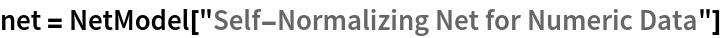 """net = NetModel[""""Self-Normalizing Net for Numeric Data""""]"""