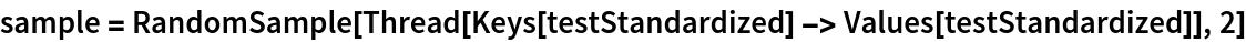 sample = RandomSample[   Thread[Keys[testStandardized] -> Values[testStandardized]], 2]