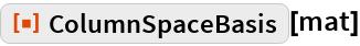 """ResourceFunction[""""ColumnSpaceBasis""""][mat]"""