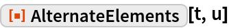 """ResourceFunction[""""AlternateElements""""][t, u]"""
