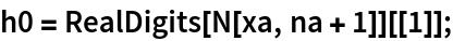 h0 = RealDigits[N[xa, na + 1]][[1]];