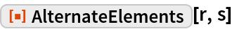 """ResourceFunction[""""AlternateElements""""][r, s]"""