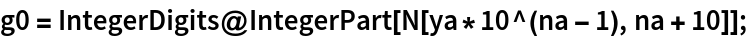 g0 = IntegerDigits@IntegerPart[N[ya*10^(na - 1), na + 10]];