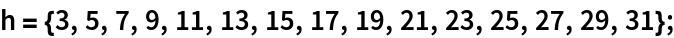 h = {3, 5, 7, 9, 11, 13, 15, 17, 19, 21, 23, 25, 27, 29, 31};