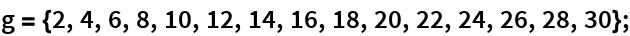 g = {2, 4, 6, 8, 10, 12, 14, 16, 18, 20, 22, 24, 26, 28, 30};