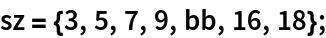 sz = {3, 5, 7, 9, bb, 16, 18};