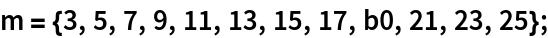 m = {3, 5, 7, 9, 11, 13, 15, 17, b0, 21, 23, 25};