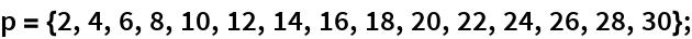 p = {2, 4, 6, 8, 10, 12, 14, 16, 18, 20, 22, 24, 26, 28, 30};