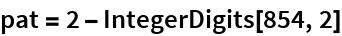 pat = 2 - IntegerDigits[854, 2]