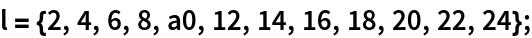 l = {2, 4, 6, 8, a0, 12, 14, 16, 18, 20, 22, 24};