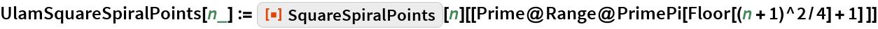 """UlamSquareSpiralPoints[n_] := ResourceFunction[""""SquareSpiralPoints""""][n][[   Prime@Range@PrimePi[Floor[(n + 1)^2/4] + 1] ]]"""