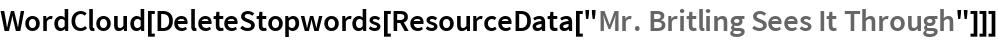 "WordCloud[  DeleteStopwords[ResourceData[""Mr. Britling Sees It Through""]]]"