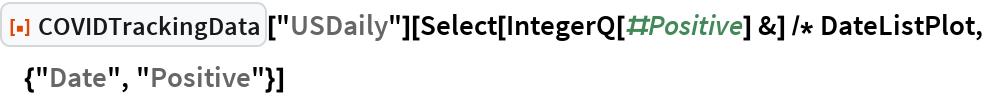 "ResourceFunction[""COVIDTrackingData""][""USDaily""][  Select[IntegerQ[#Positive] &] /* DateListPlot, {""Date"", ""Positive""}]"