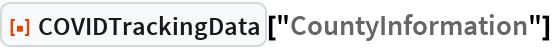 "ResourceFunction[""COVIDTrackingData""][""CountyInformation""]"