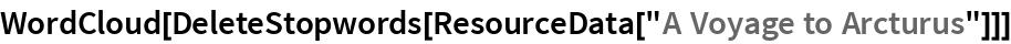 """WordCloud[DeleteStopwords[ResourceData[""""A Voyage to Arcturus""""]]]"""