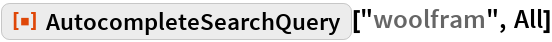 """ResourceFunction[""""AutocompleteSearchQuery""""][""""woolfram"""", All]"""