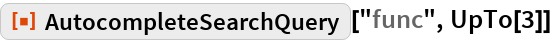 """ResourceFunction[""""AutocompleteSearchQuery""""][""""func"""", UpTo[3]]"""