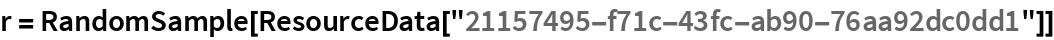 """r = RandomSample[ResourceData[""""21157495-f71c-43fc-ab90-76aa92dc0dd1""""]]"""