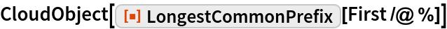 "CloudObject[ResourceFunction[""LongestCommonPrefix""][First /@ %]]"