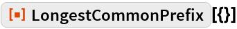 """ResourceFunction[""""LongestCommonPrefix""""][{}]"""