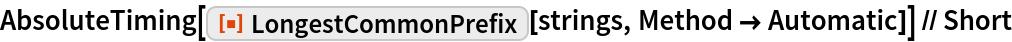 "AbsoluteTiming[   ResourceFunction[""LongestCommonPrefix""][strings, Method -> Automatic]] // Short"