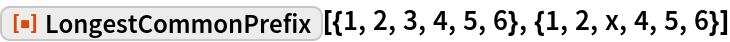 """ResourceFunction[  """"LongestCommonPrefix""""][{1, 2, 3, 4, 5, 6}, {1, 2, x, 4, 5, 6}]"""