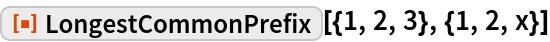 """ResourceFunction[""""LongestCommonPrefix""""][{1, 2, 3}, {1, 2, x}]"""