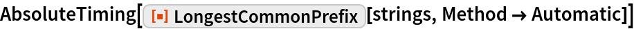 "AbsoluteTiming[  ResourceFunction[""LongestCommonPrefix""][strings, Method -> Automatic]]"