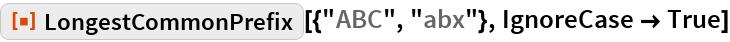 """ResourceFunction[""""LongestCommonPrefix""""][{""""ABC"""", """"abx""""}, IgnoreCase -> True]"""