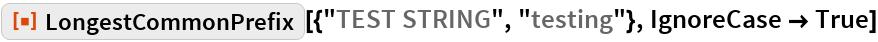"ResourceFunction[""LongestCommonPrefix""][{""TEST STRING"", ""testing""}, IgnoreCase -> True]"