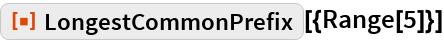 """ResourceFunction[""""LongestCommonPrefix""""][{Range[5]}]"""