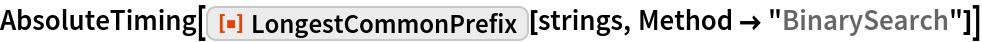 "AbsoluteTiming[  ResourceFunction[""LongestCommonPrefix""][strings, Method -> ""BinarySearch""]]"