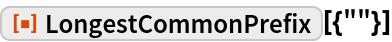 """ResourceFunction[""""LongestCommonPrefix""""][{""""""""}]"""