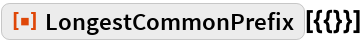 """ResourceFunction[""""LongestCommonPrefix""""][{{}}]"""