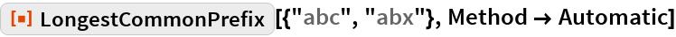 "ResourceFunction[""LongestCommonPrefix""][{""abc"", ""abx""}, Method -> Automatic]"