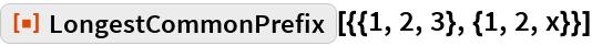 """ResourceFunction[""""LongestCommonPrefix""""][{{1, 2, 3}, {1, 2, x}}]"""