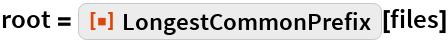 "root = ResourceFunction[""LongestCommonPrefix""][files]"