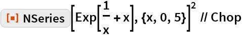 "ResourceFunction[""NSeries""][Exp[1/x + x], {x, 0, 5}]^2 // Chop"