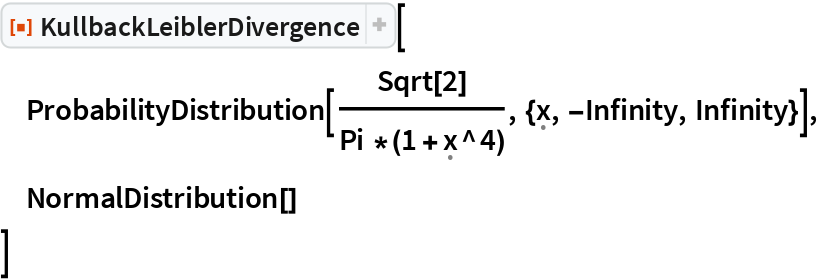 "ResourceFunction[""KullbackLeiblerDivergence""][  ProbabilityDistribution[Sqrt[2]/(   Pi *(1 + \[FormalX]^4)), {\[FormalX], -Infinity, Infinity}],  NormalDistribution[]  ]"