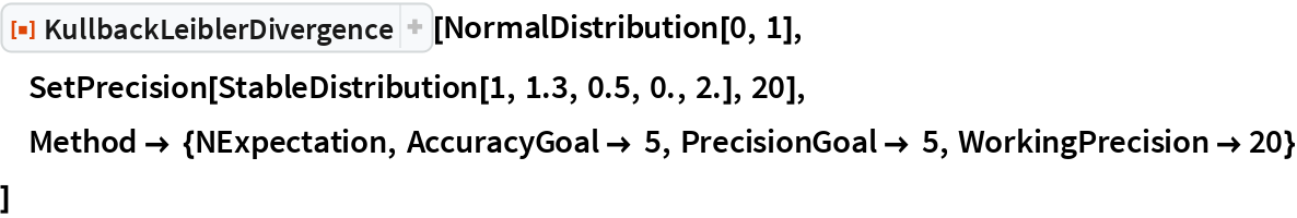 "ResourceFunction[""KullbackLeiblerDivergence""][  NormalDistribution[0, 1], SetPrecision[StableDistribution[1, 1.3, 0.5, 0., 2.], 20],  Method -> {NExpectation, AccuracyGoal -> 5, PrecisionGoal -> 5, WorkingPrecision -> 20}  ]"