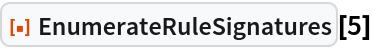 """ResourceFunction[""""EnumerateRuleSignatures""""][5]"""