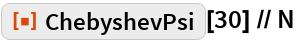 """ResourceFunction[""""ChebyshevPsi""""][30] // N"""