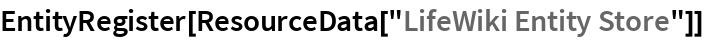 "EntityRegister[ResourceData[""LifeWiki Entity Store""]]"