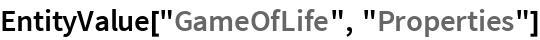 "EntityValue[""GameOfLife"", ""Properties""]"