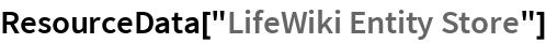 "ResourceData[""LifeWiki Entity Store""]"
